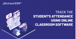 Tips to Track the Attendance of Students with Online Classroom Software