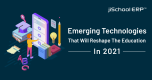 Emerging Technologies that will Reshape the Education in 2021