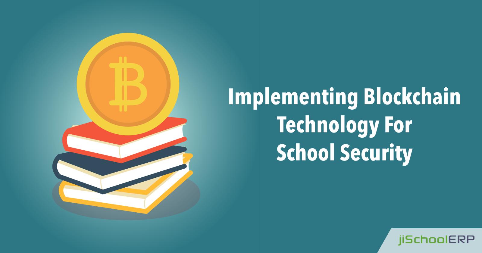 How Blockchain Technology Enhances School Security?